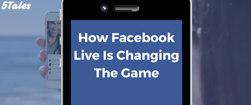 How Facebook Live Is Changing The Game