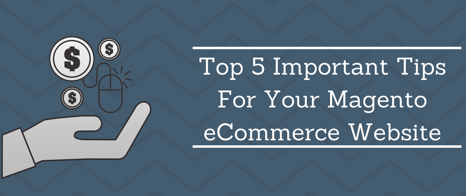 Top 5 Important Tips For Your Magento eCommerce Website